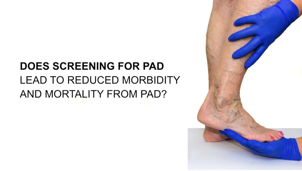 does-screening-for-pad-lead-to-reduced-morbidity-and-mortality-from-pad